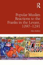 Popular Muslim Reactions to the Franks in the Levant, 1097–1291