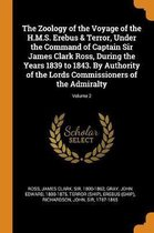 The Zoology of the Voyage of the H.M.S. Erebus & Terror, Under the Command of Captain Sir James Clark Ross, During the Years 1839 to 1843. by Authority of the Lords Commissioners of the Admiralty; Volume 2
