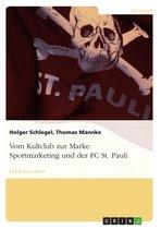 Sportmarketing und der FC St. Pauli - vom Kultclub zur Marke: vom Kultclub zur Marke