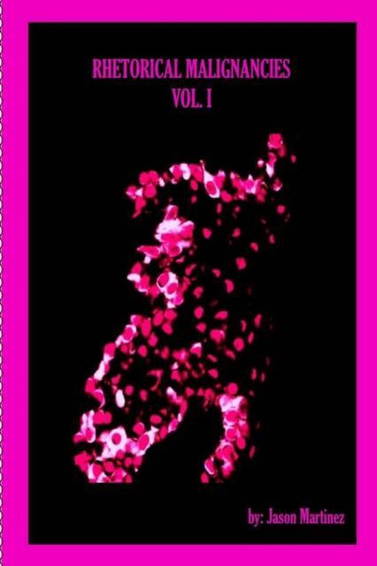 Rhetorical Malignancies Vol. I