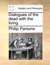 Dialogues of the Dead with the Living.