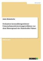 Evaluation kennzahlengestutzter Unternehmensbewertungsverfahren vor dem Hintergrund des Shareholder-Values