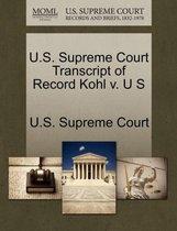 U.S. Supreme Court Transcript of Record Kohl V. U S