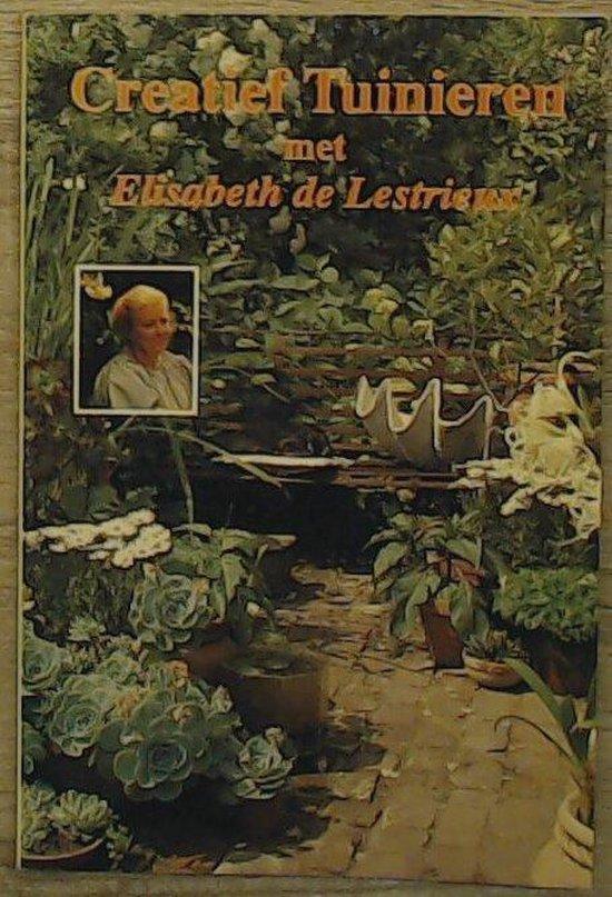 Creatief tuinieren met elisabeth de lestrieux - Elisabeth de Lestrieux |