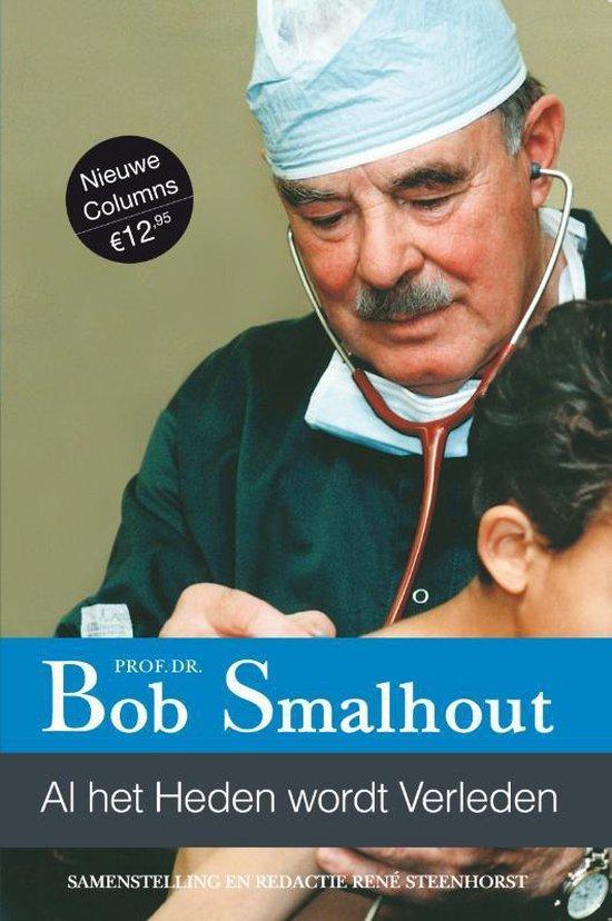 Boek cover Al het heden wordt verleden van Bob Smalhout (Paperback)