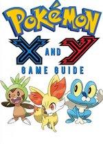 Pokémon X Walkthrough and Pokémon Y Walkthrough Ultımate Game Guides