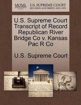 U.S. Supreme Court Transcript of Record Republican River Bridge Co V. Kansas Pac R Co