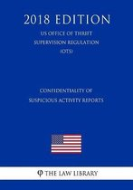 Confidentiality of Suspicious Activity Reports (Us Office of Thrift Supervision Regulation) (Ots) (2018 Edition)