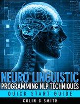 Neuro Linguistic Programming NLP Techniques: Quick Start Guide