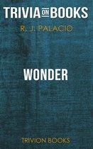 Wonder by R. J. Palacio (Trivia-On-Books)
