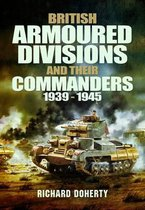 British Armoured Divisions and their Commanders, 1939-1945