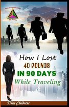 How I Lost 40 Pounds in 90 Days While Traveling