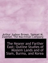The Nearer and Farther East; Outline Studies of Moslem Lands and of Siam, Burma, and Korea