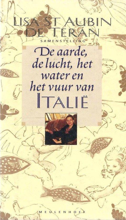 De aarde, de lucht, het water en het vuur van italië - Lisa St Aubin de Terran (samenst.) |
