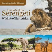 Animals of the Serengeti Wildlife of East Africa Encyclopedias for Children