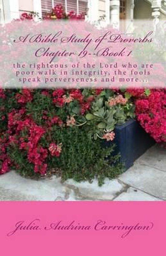 Boek cover A Bible Study of Proverbs Chapter 19--Book 1 van Julia Audrina Carrington (Paperback)