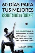 60 Dias Para Tus Mejores Resultados de Cricket