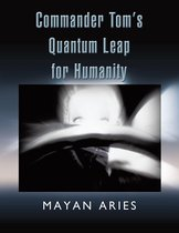 Commander Tom'S Quantum Leap for Humanity