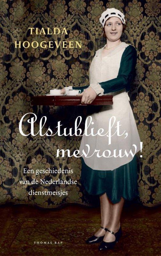 Alstublieft mevrouw! Een geschiedenis van de Nederlandse dienstmeisjes - Tialda Hoogeveen   Readingchampions.org.uk
