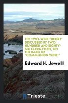 The Two-Wine Theory Discussed by Two Hundred and Eighty-Six Clergymen, on the Basis of Communion Wine.