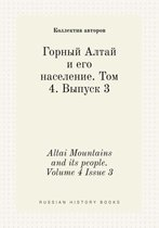Altai Mountains and Its People. Volume 4 Issue 3