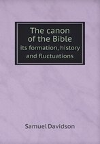 The Canon of the Bible Its Formation, History and Fluctuations