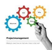Projectmanagement: waarom, wat, hoe en met wie, meer is het niet!