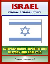 Israel: Federal Research Study and Country Profile with Comprehensive Information, History, and Analysis - Politics, Economy, Military
