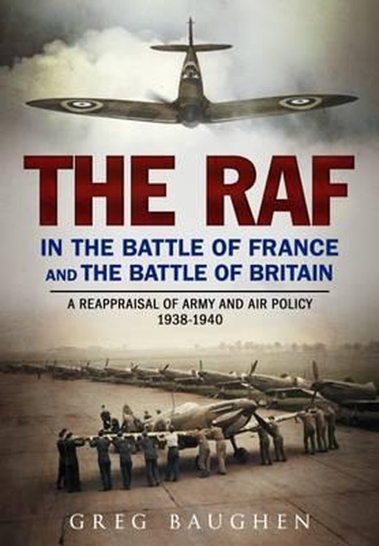 Boek cover The RAF in the Battle of France and the Battle of Britain van Greg Baughen (Hardcover)