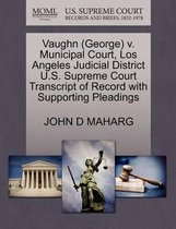Vaughn (George) V. Municipal Court, Los Angeles Judicial District U.S. Supreme Court Transcript of Record with Supporting Pleadings