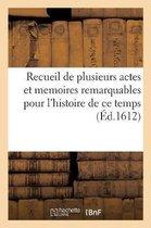 Recueil de plusieurs actes et memoires remarquables pour l'histoire de ce temps