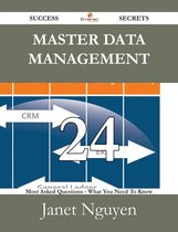 Master Data Management 24 Success Secrets - 24 Most Asked Questions On Master Data Management - What You Need To Know