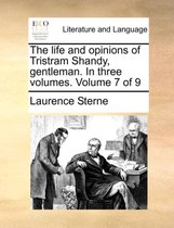 The Life and Opinions of Tristram Shandy, Gentleman. in Three Volumes. Volume 7 of 9