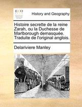 Histoire Secrette de la Reine Zarah, Ou La Duchesse de Marlborough Demasqu e. Traduite de l'Original Anglois.