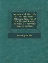 Memoirs of the Life of William Wirt, Attorney General of the United States, Volume 2