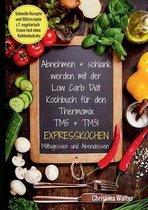 Abnehmen + schlank werden mit der Low Carb Diat. Kochbuch fur den Thermomix TM5 + TM31. Expresskochen Mittagessen und Abendessen. Schnelle Rezepte und Blitzrezepte, z.T. vegetarisch Essen fast ohne Kohlenhydrate