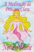 A Meditacao da Princesa Clara (historia infantil, livros infantis, livros de criancas, livros para bebes, livros paradidaticos, livro infantil ilustrado, literatura infantil, livros infantis, juvenil)