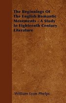 The Beginnings Of The English Romantic Movements - A Study In Eighteenth Century Literature
