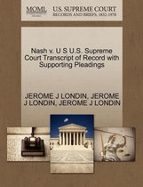 Nash V. U S U.S. Supreme Court Transcript of Record with Supporting Pleadings