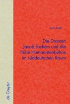 Die Dramen Jacob Lochers und die fruhe Humanistenbuhne im suddeutschen Raum