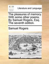 The Pleasures of Memory. with Some Other Poems. by Samuel Rogers, Esq. the Seventh Edition.