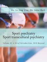 Sport Psychiatry-Sport Transcultural Psychiatry: Volume II - A Brief Introduction, 2018 Beyond