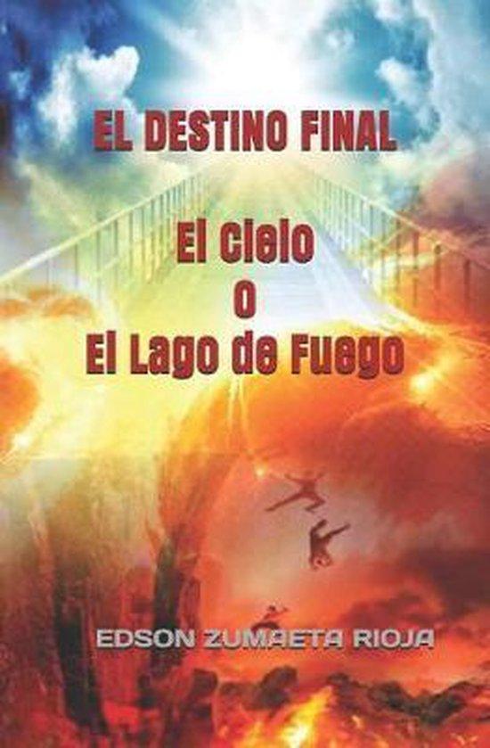 El Destino Final El Cielo O El Lago de Fuego