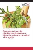 Guia para el uso de plantas medicinales en atencion primaria de salud - Paraguay