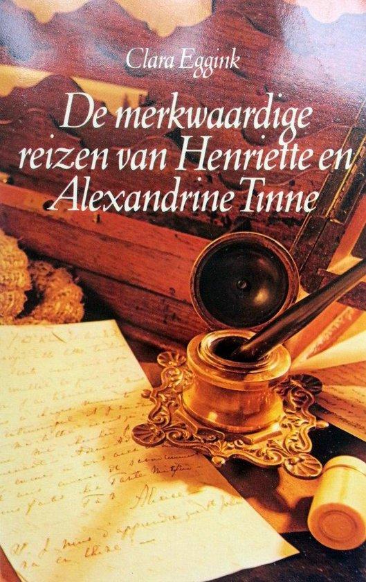 De merkwaardige reizen van Henriette en Alexandrine Tinne - Clara Eggink  