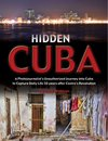 Hidden Cuba: A Photojournalist's Unauthorized Journey into Cuba to Capture Daily Life 50 years after Castro's Revolution