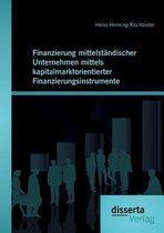 Finanzierung mittelstandischer Unternehmen mittels kapitalmarktorientierter Finanzierungsinstrumente