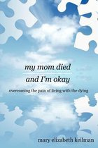 My Mom Died and I'm Okay