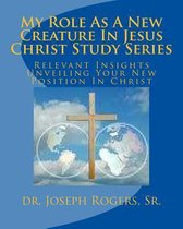 My Role as a New Creature in Jesus Christ Study Series