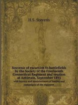 Souvenir of Excursion to Battlefields by the Society of the Fourteenth Connecticut Regiment and Reunion at Antietam, September 1891 with History and Reminiscences of Battles and Campaigns of the Regiment